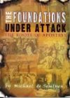 Foundations Under Attack - The Roots Of Apostasy